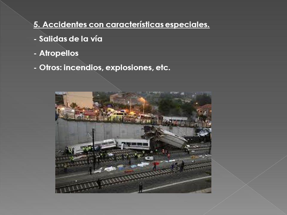 5. Accidentes con características especiales. - Salidas de la vía - Atropellos - Otros: incendios, explosiones, etc.