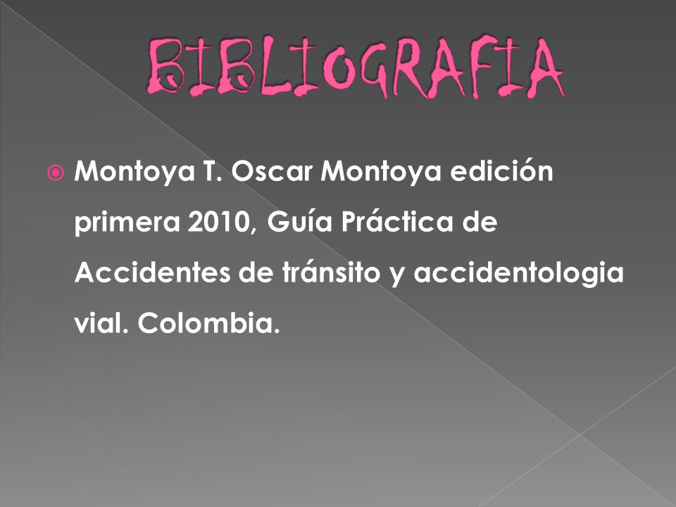 Montoya T. Oscar Montoya edición primera 2010, Guía Práctica de Accidentes de tránsito y accidentologia vial. Colombia.