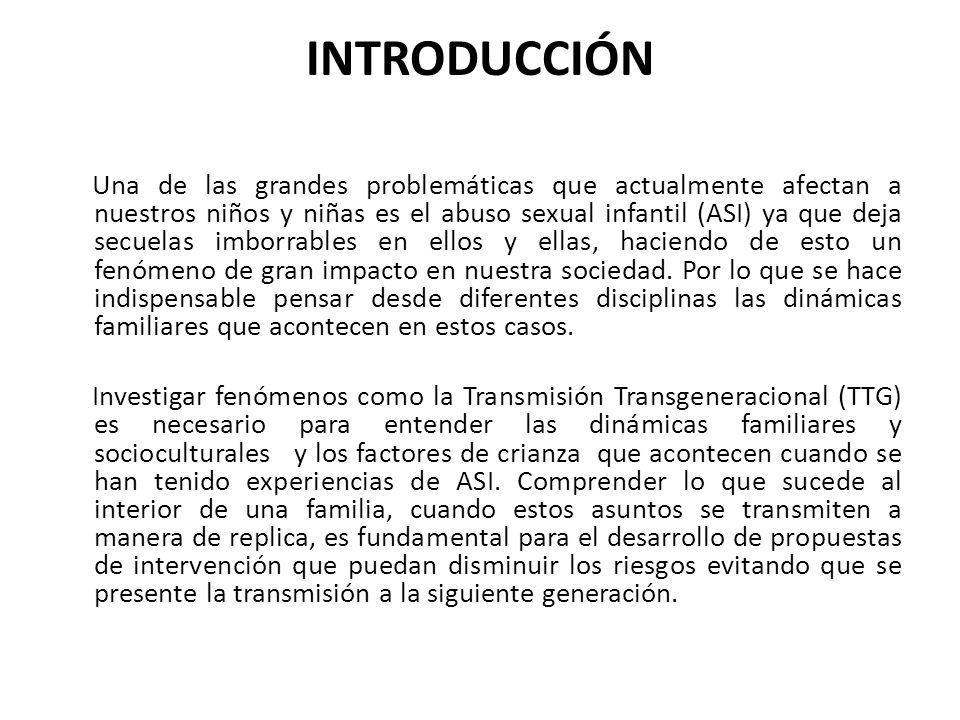 JUSTIFICACIÓN Planteamiento de intervenciones orientadas a la prevención de nuevos casos de abuso sexual y a la detección temprana de situaciones familiares en las que se pueda presentar el fenómeno de la TTG del ASI.