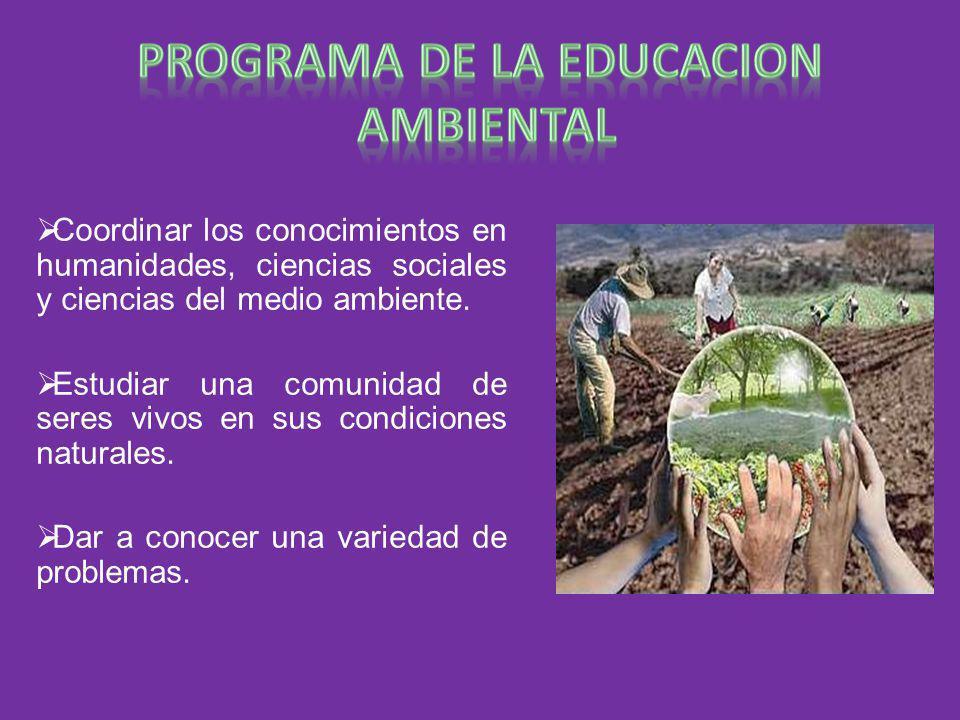 Coordinar los conocimientos en humanidades, ciencias sociales y ciencias del medio ambiente. Estudiar una comunidad de seres vivos en sus condiciones