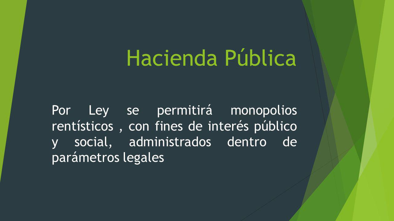 Hacienda Pública Los principales monopolios rentísticos son: licores, juegos de azar, destinados a la salud y la educación