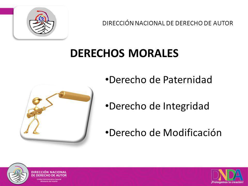 DERECHOS MORALES DIRECCIÓN NACIONAL DE DERECHO DE AUTOR Derecho de Paternidad Derecho de Integridad Derecho de Modificación