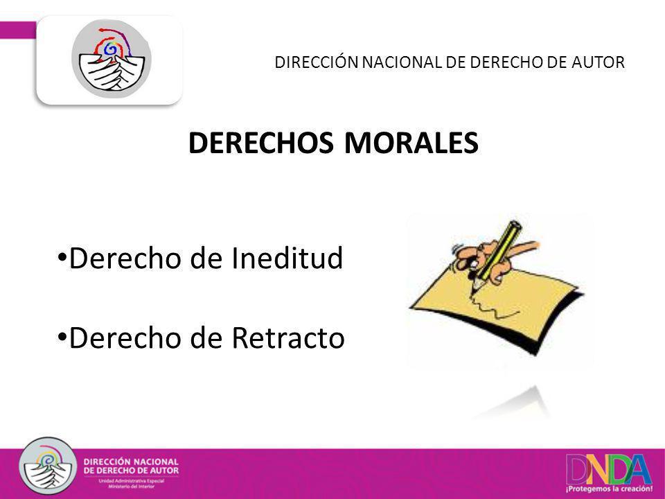 DERECHOS MORALES DIRECCIÓN NACIONAL DE DERECHO DE AUTOR Derecho de Ineditud Derecho de Retracto