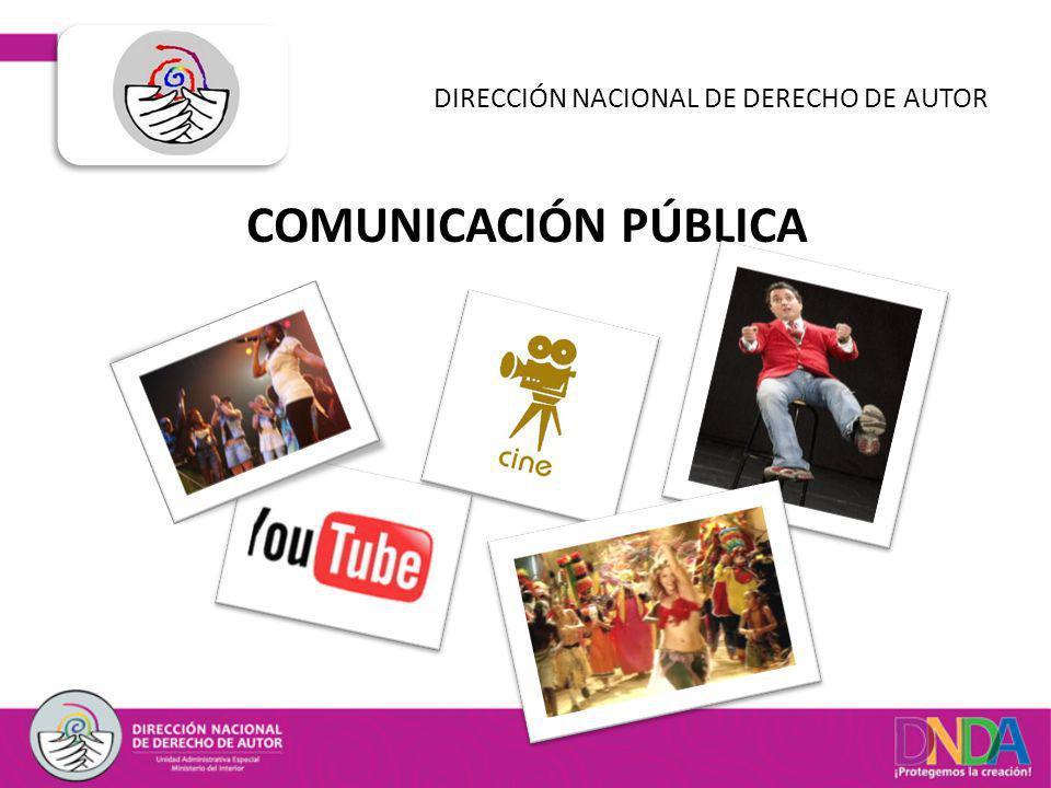 COMUNICACIÓN PÚBLICA DIRECCIÓN NACIONAL DE DERECHO DE AUTOR