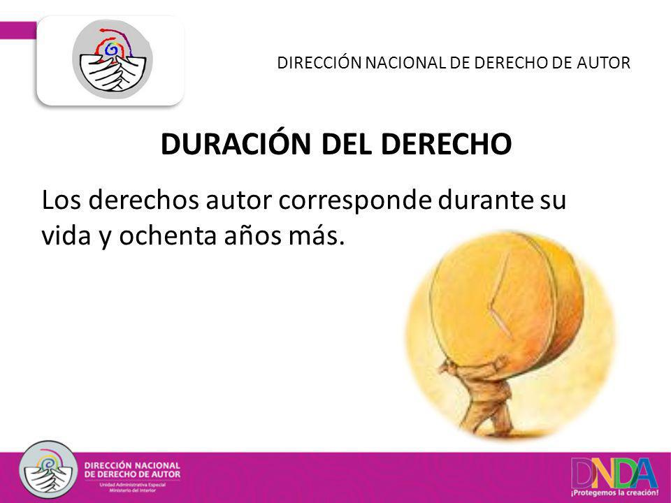 DURACIÓN DEL DERECHO DIRECCIÓN NACIONAL DE DERECHO DE AUTOR Los derechos autor corresponde durante su vida y ochenta años más.