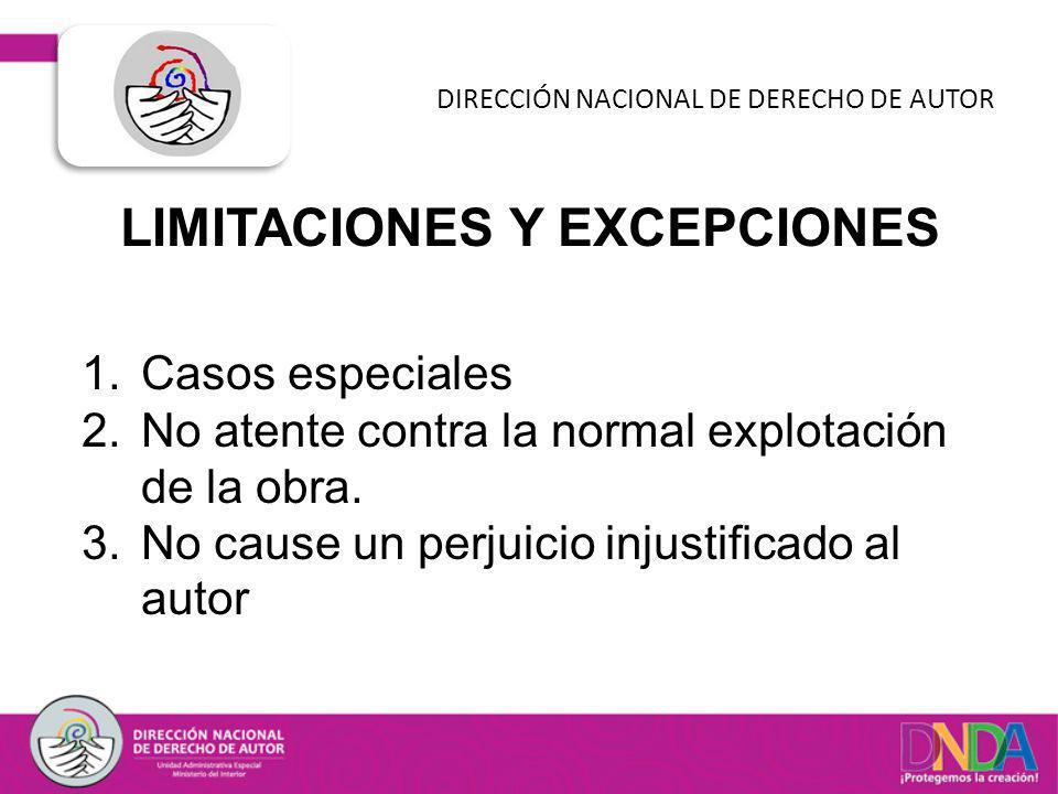 LIMITACIONES Y EXCEPCIONES DIRECCIÓN NACIONAL DE DERECHO DE AUTOR 1.Casos especiales 2.No atente contra la normal explotación de la obra. 3.No cause u