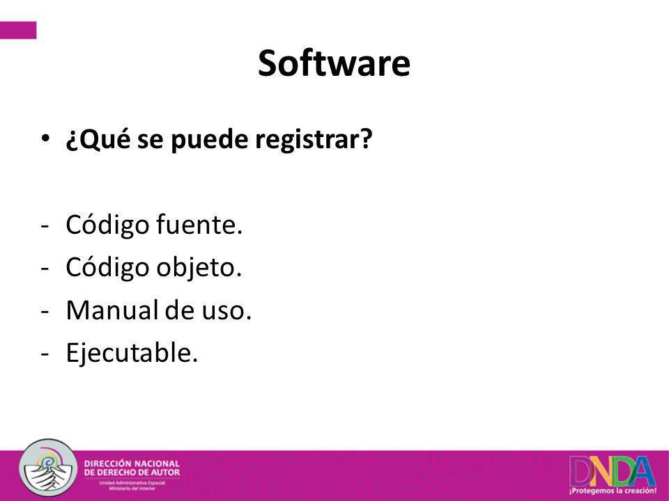Software ¿Qué se puede registrar? -Código fuente. -Código objeto. -Manual de uso. -Ejecutable.