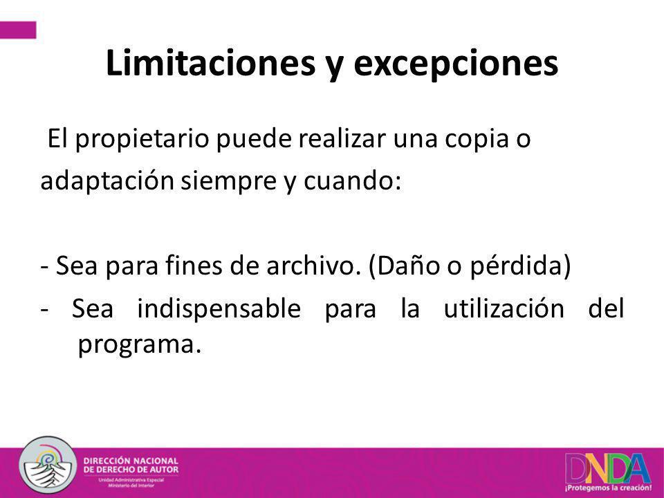 Limitaciones y excepciones El propietario puede realizar una copia o adaptación siempre y cuando: - Sea para fines de archivo. (Daño o pérdida) - Sea