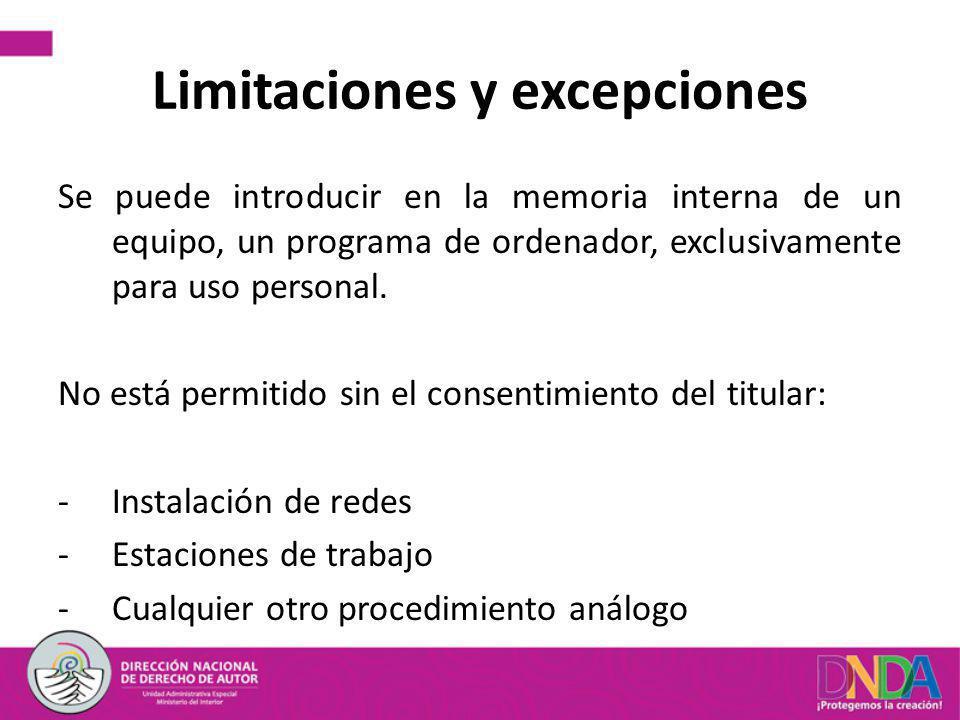 Limitaciones y excepciones Se puede introducir en la memoria interna de un equipo, un programa de ordenador, exclusivamente para uso personal. No está