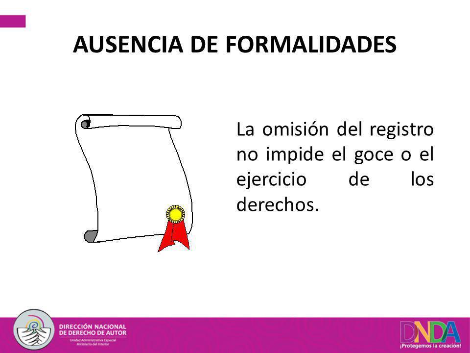 AUSENCIA DE FORMALIDADES La omisión del registro no impide el goce o el ejercicio de los derechos.