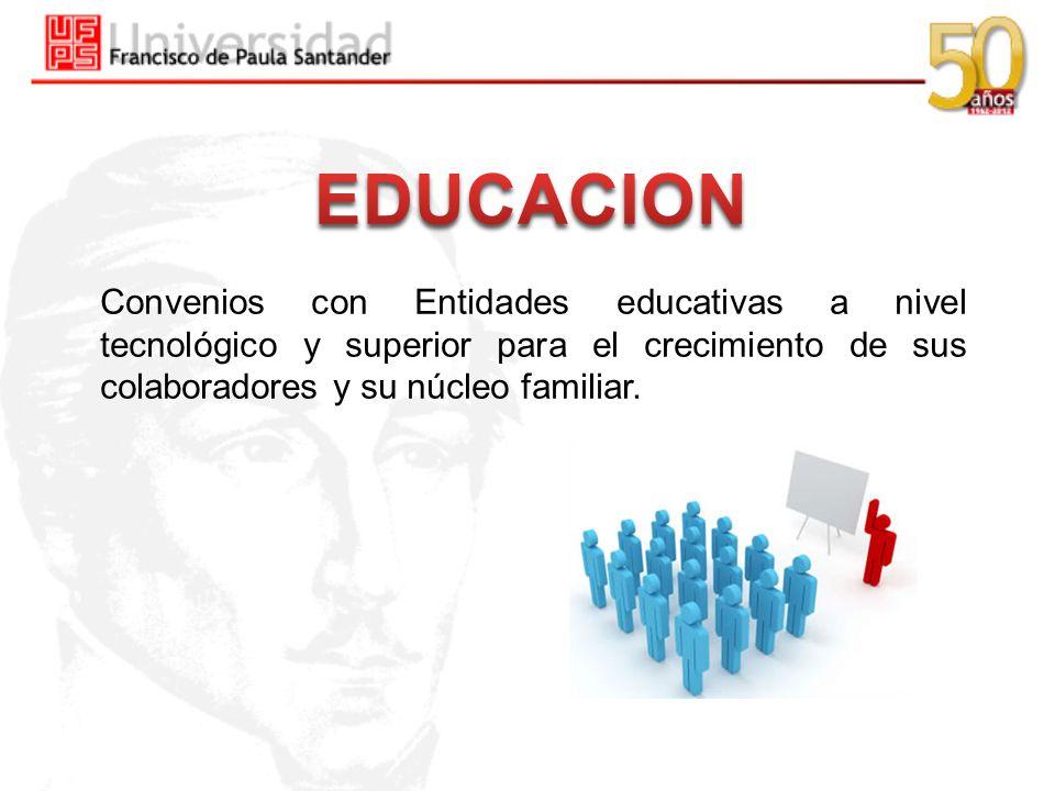 Convenios con Entidades educativas a nivel tecnológico y superior para el crecimiento de sus colaboradores y su núcleo familiar.