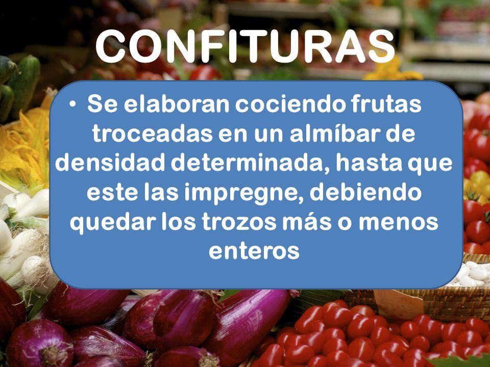 CONFITURAS Se elaboran cociendo frutas troceadas en un almíbar de densidad determinada, hasta que este las impregne, debiendo quedar los trozos más o