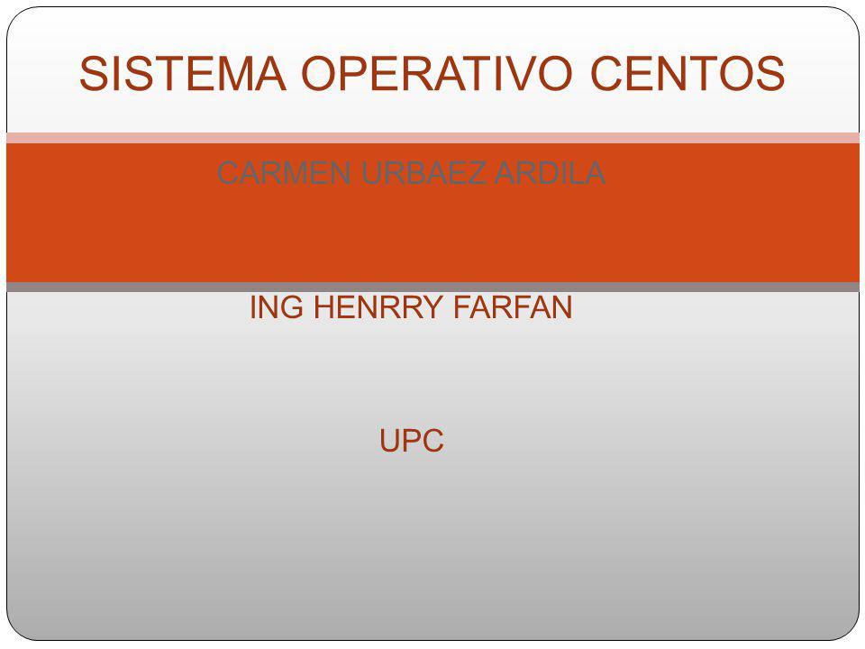 CARMEN URBAEZ ARDILA ING HENRRY FARFAN UPC SISTEMA OPERATIVO CENTOS