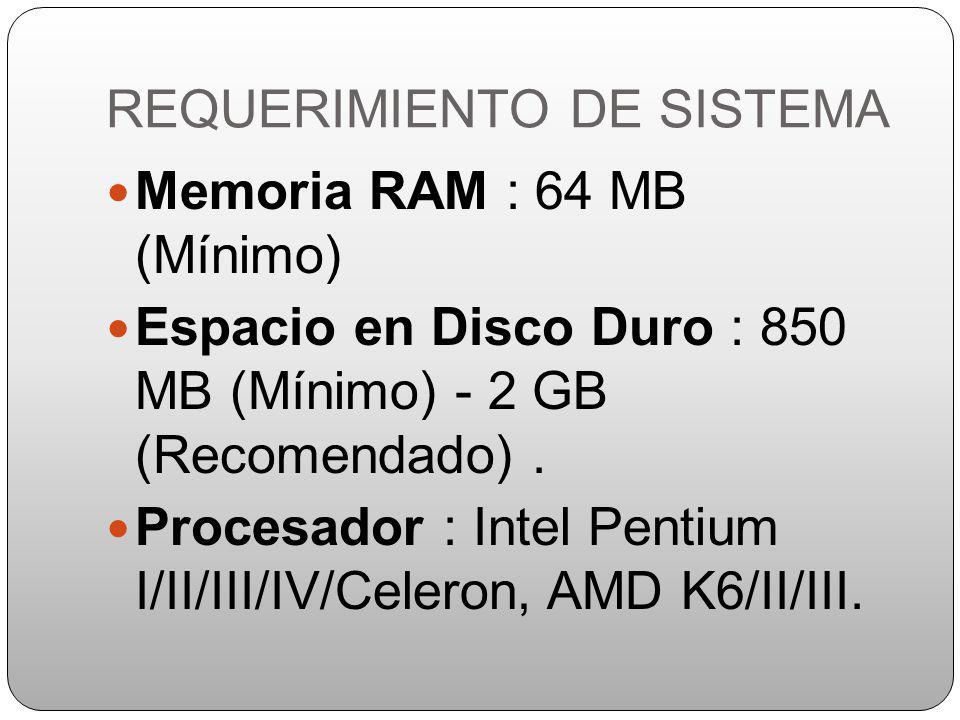 REQUERIMIENTO DE SISTEMA Memoria RAM : 64 MB (Mínimo) Espacio en Disco Duro : 850 MB (Mínimo) - 2 GB (Recomendado).