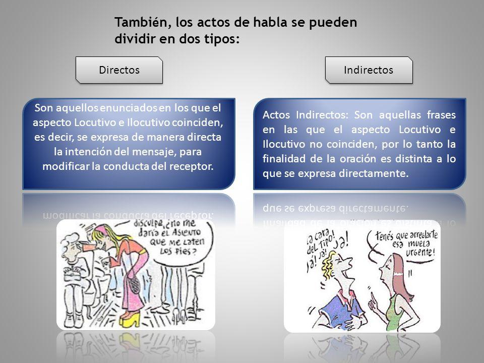 Tambi é n, los actos de habla se pueden dividir en dos tipos: Directos Indirectos