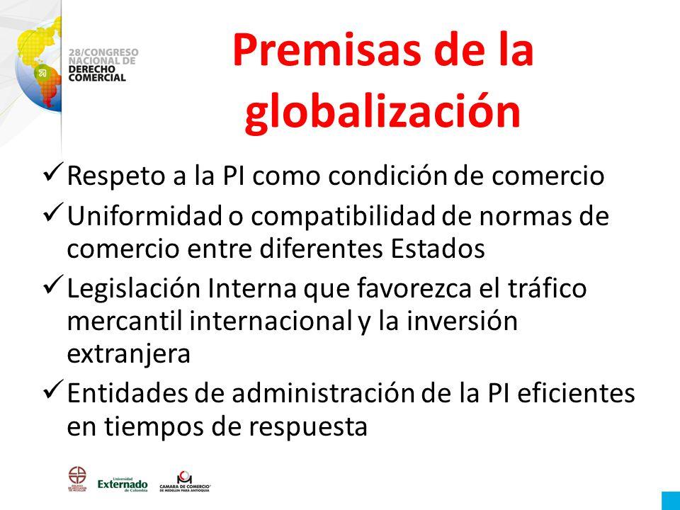 Premisas de la globalización Respeto a la PI como condición de comercio Uniformidad o compatibilidad de normas de comercio entre diferentes Estados Le