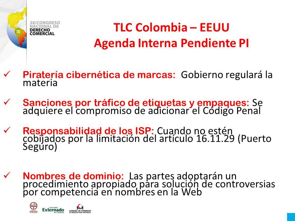 TLC Colombia – EEUU Agenda Interna Pendiente PI Piratería cibernética de marcas: Gobierno regulará la materia Sanciones por tráfico de etiquetas y emp