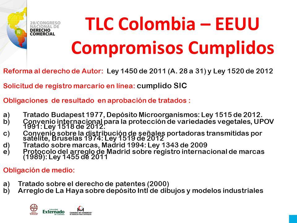 TLC Colombia – EEUU Compromisos Cumplidos Reforma al derecho de Autor: Ley 1450 de 2011 (A. 28 a 31) y Ley 1520 de 2012 Solicitud de registro marcario