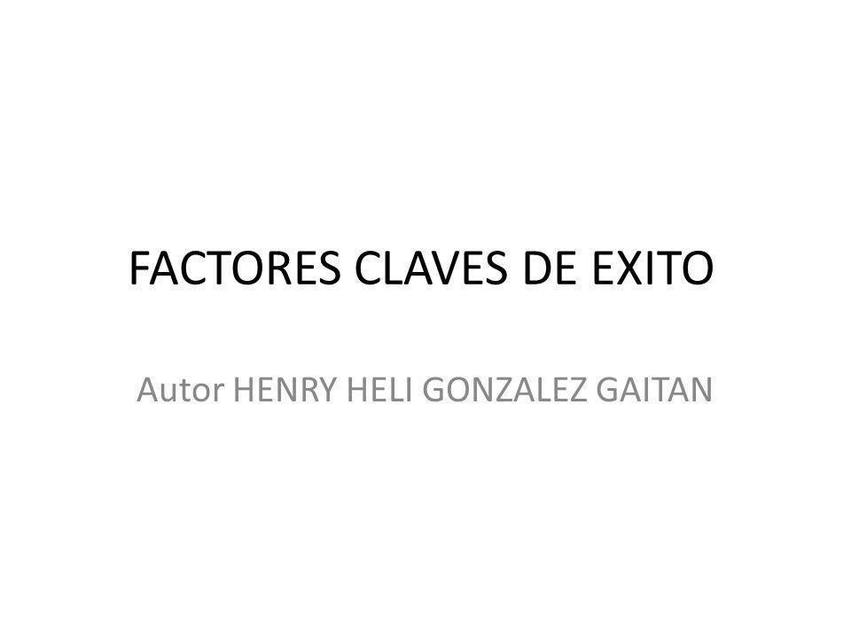 FACTORES CLAVES DE EXITO Autor HENRY HELI GONZALEZ GAITAN