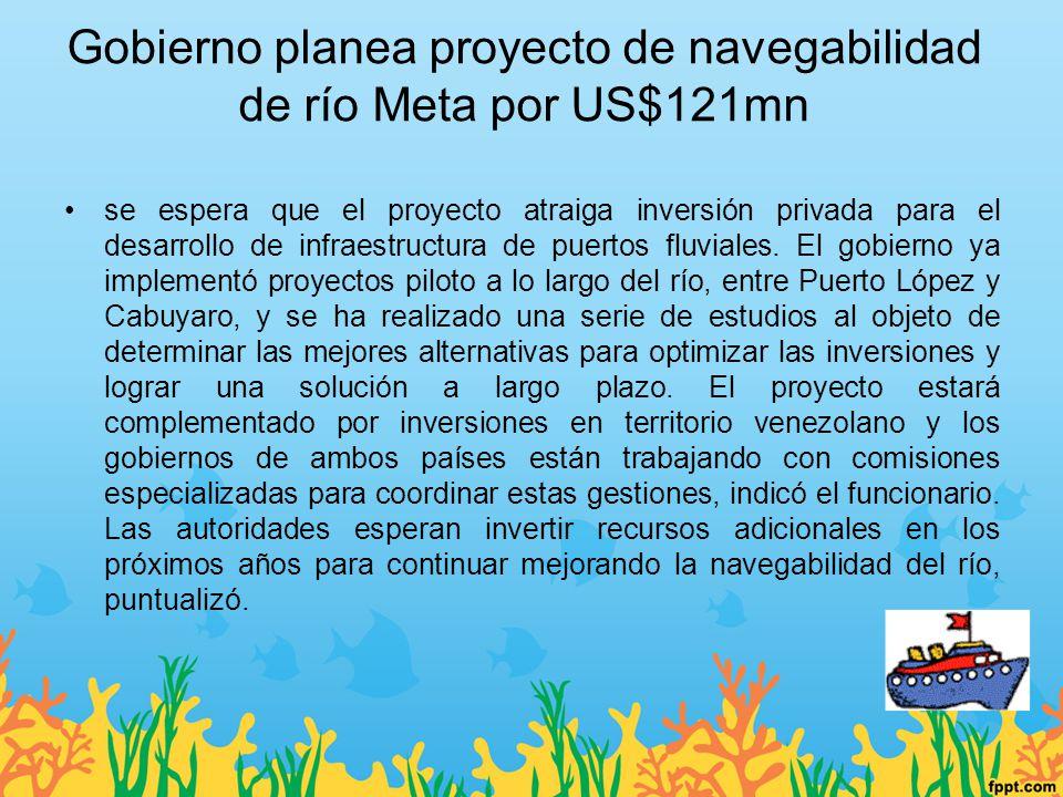 Gobierno planea proyecto de navegabilidad de río Meta por US$121mn se espera que el proyecto atraiga inversión privada para el desarrollo de infraestr