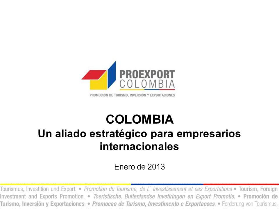 COLOMBIA Un aliado estratégico para empresarios internacionales Enero de 2013