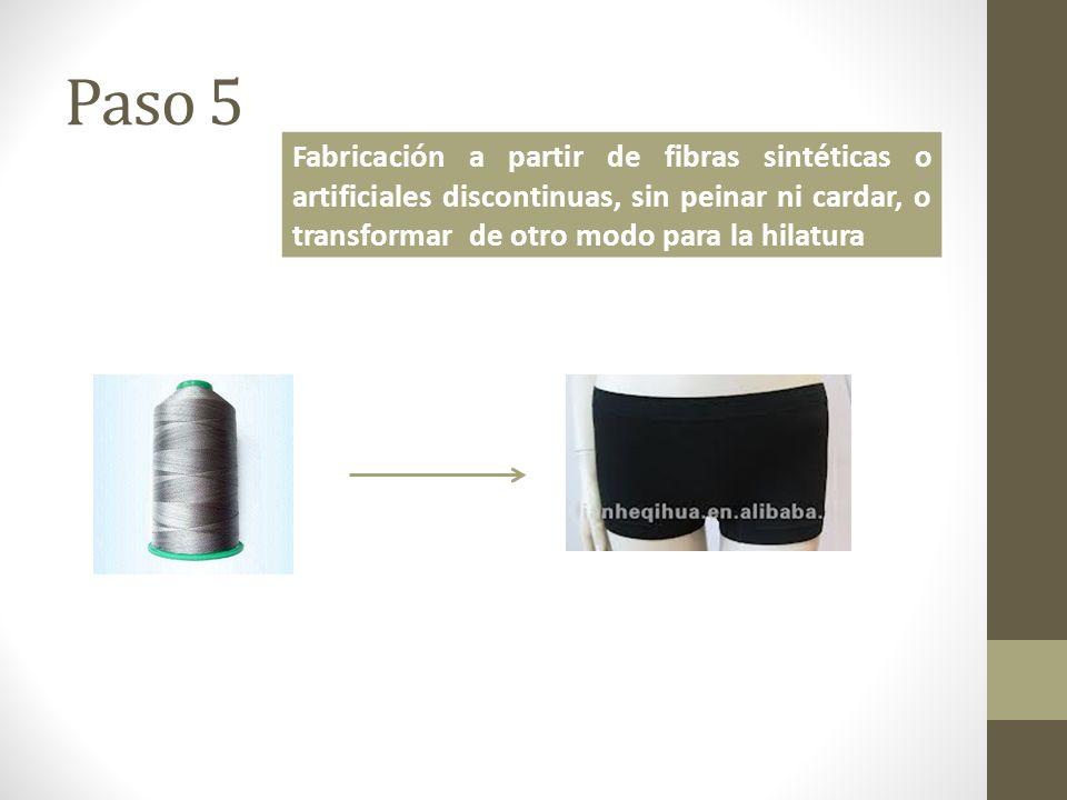 Paso 5 Fabricación a partir de fibras sintéticas o artificiales discontinuas, sin peinar ni cardar, o transformar de otro modo para la hilatura
