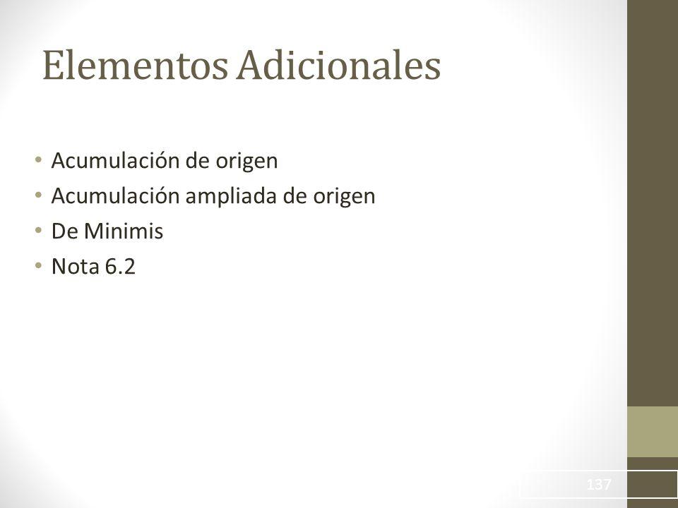 Acumulación de origen Acumulación ampliada de origen De Minimis Nota 6.2 137 Elementos Adicionales
