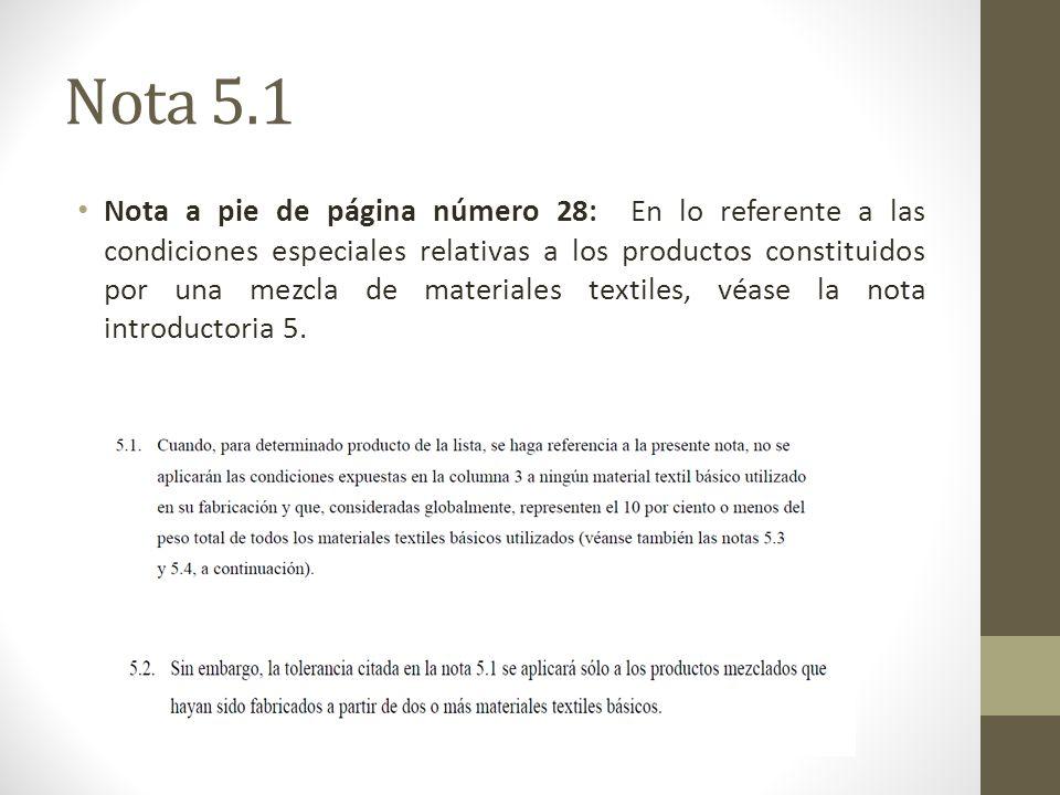 Nota 5.1 Nota a pie de página número 28: En lo referente a las condiciones especiales relativas a los productos constituidos por una mezcla de materiales textiles, véase la nota introductoria 5.