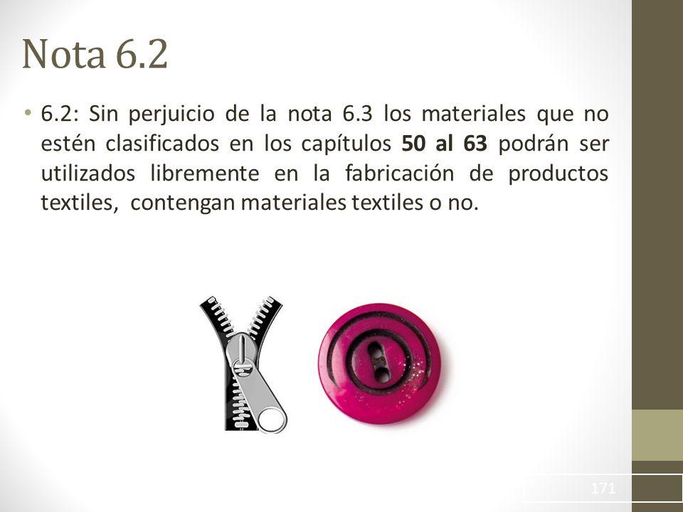 6.2: Sin perjuicio de la nota 6.3 los materiales que no estén clasificados en los capítulos 50 al 63 podrán ser utilizados libremente en la fabricación de productos textiles, contengan materiales textiles o no.