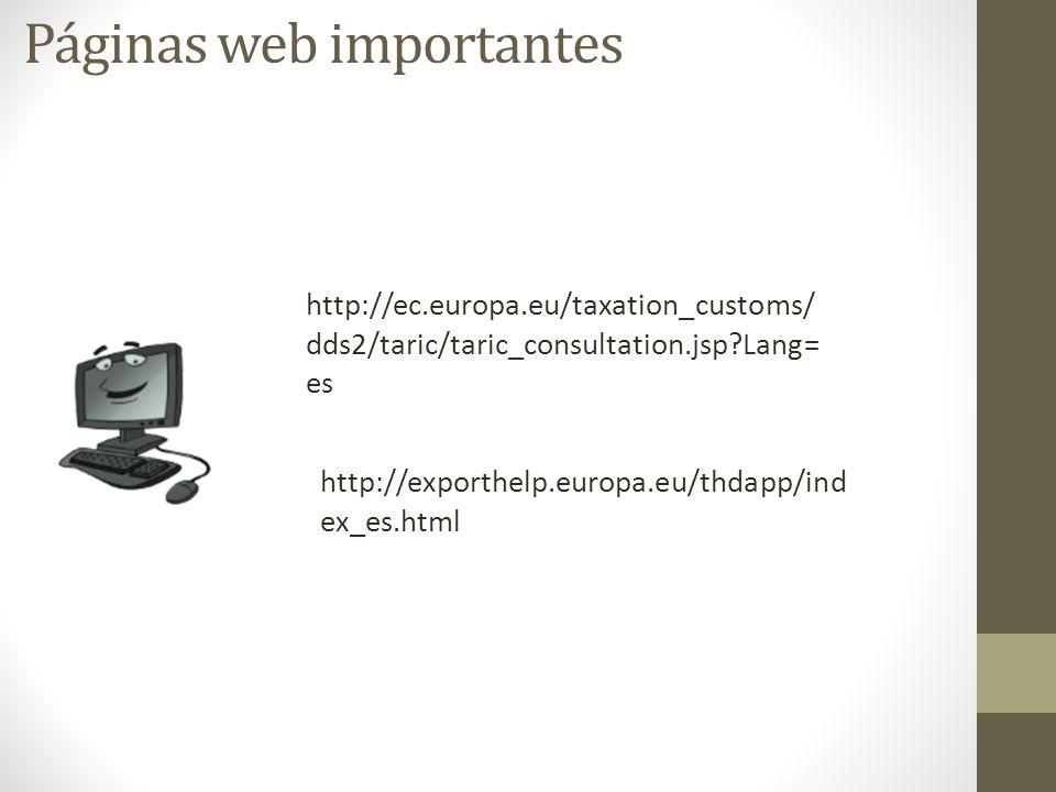 Páginas web importantes http://exporthelp.europa.eu/thdapp/ind ex_es.html http://ec.europa.eu/taxation_customs/ dds2/taric/taric_consultation.jsp?Lang= es