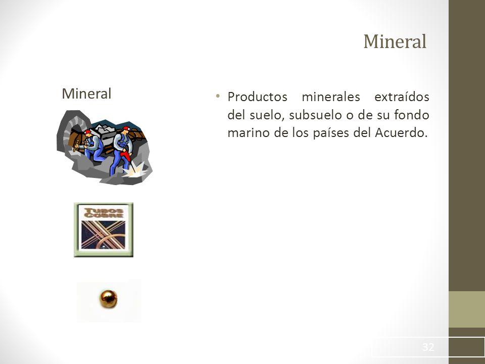 Mineral Productos minerales extraídos del suelo, subsuelo o de su fondo marino de los países del Acuerdo.