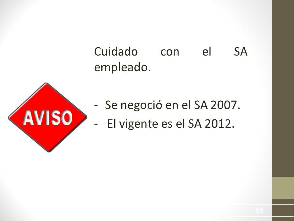 99 Cuidado con el SA empleado. -Se negoció en el SA 2007. - El vigente es el SA 2012.