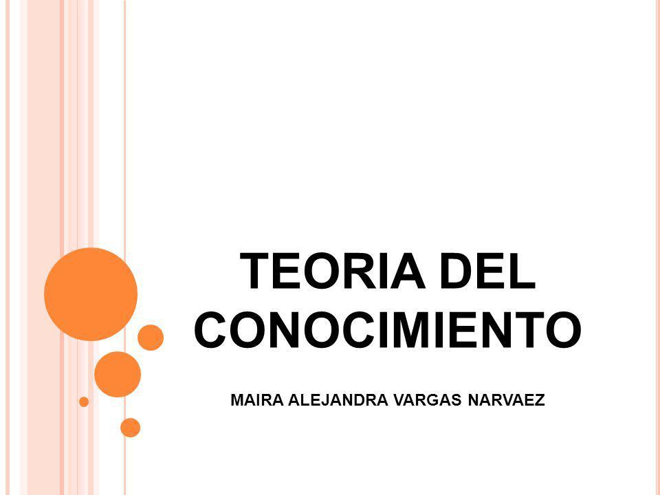 TEORIA DEL CONOCIMIENTO MAIRA ALEJANDRA VARGAS NARVAEZ