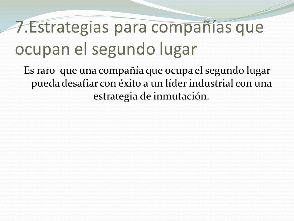 7.Estrategias para compañías que ocupan el segundo lugar Es raro que una compañía que ocupa el segundo lugar pueda desafiar con éxito a un líder indus