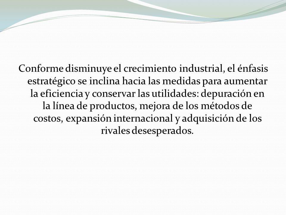 Conforme disminuye el crecimiento industrial, el énfasis estratégico se inclina hacia las medidas para aumentar la eficiencia y conservar las utilidad