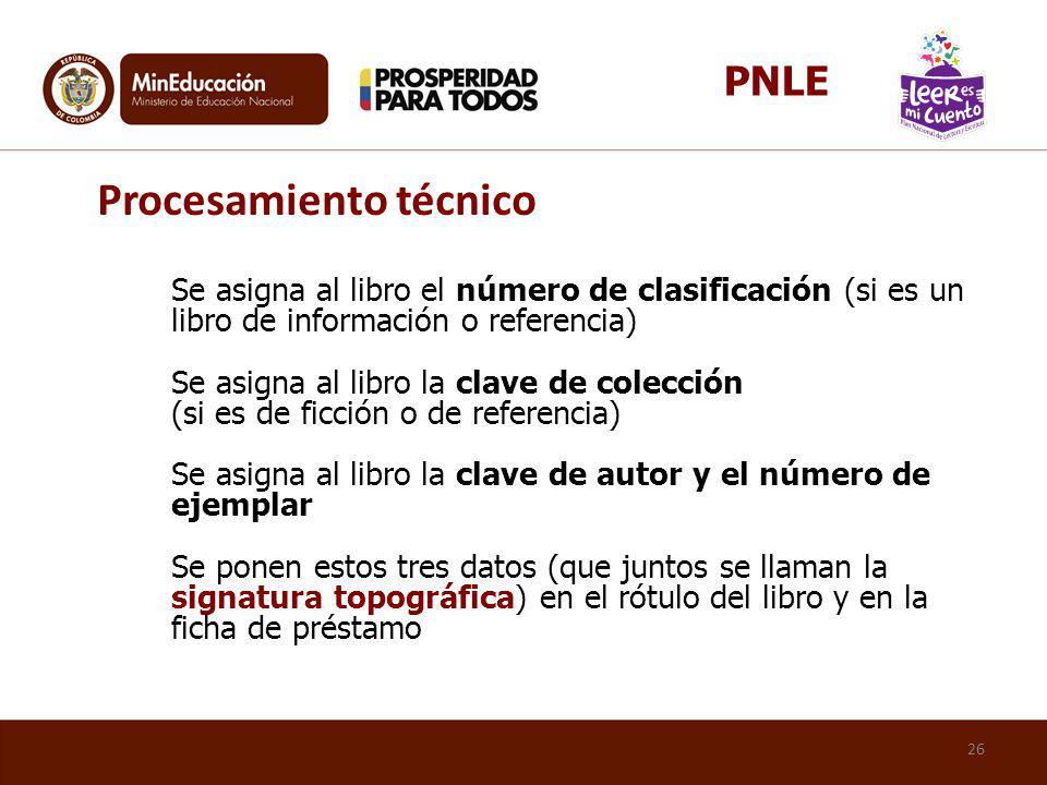 Procesamiento técnico Se asigna al libro el número de clasificación (si es un libro de información o referencia) Se asigna al libro la clave de colecc