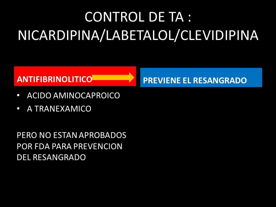CONTROL DE TA : NICARDIPINA/LABETALOL/CLEVIDIPINA ANTIFIBRINOLITICO ACIDO AMINOCAPROICO A TRANEXAMICO PERO NO ESTAN APROBADOS POR FDA PARA PREVENCION DEL RESANGRADO PREVIENE EL RESANGRADO