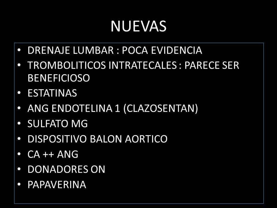 NUEVAS DRENAJE LUMBAR : POCA EVIDENCIA TROMBOLITICOS INTRATECALES : PARECE SER BENEFICIOSO ESTATINAS ANG ENDOTELINA 1 (CLAZOSENTAN) SULFATO MG DISPOSITIVO BALON AORTICO CA ++ ANG DONADORES ON PAPAVERINA