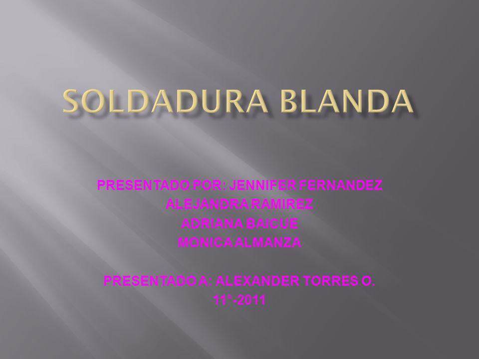PRESENTADO POR: JENNIFER FERNANDEZ ALEJANDRA RAMIREZ ADRIANA BAICUE MONICA ALMANZA PRESENTADO A: ALEXANDER TORRES O.