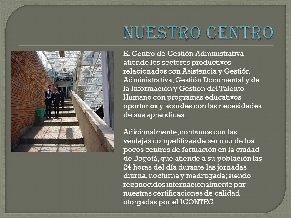 El Centro de Gestión Administrativa atiende los sectores productivos relacionados con Asistencia y Gestión Administrativa, Gestión Documental y de la