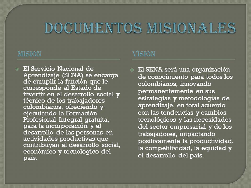 MISIONVISION El Servicio Nacional de Aprendizaje (SENA) se encarga de cumplir la función que le corresponde al Estado de invertir en el desarrollo soc