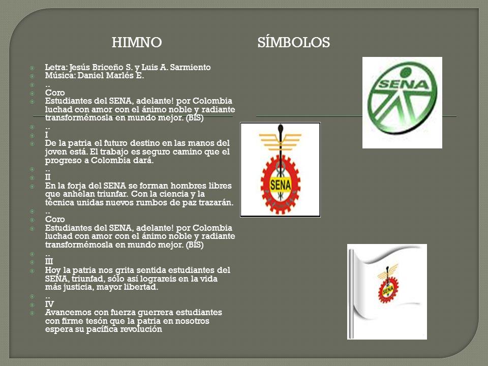 HIMNOSÍMBOLOS Letra: Jesús Briceño S. y Luis A. Sarmiento Música: Daniel Marlés E... Coro Estudiantes del SENA, adelante! por Colombia luchad con amor