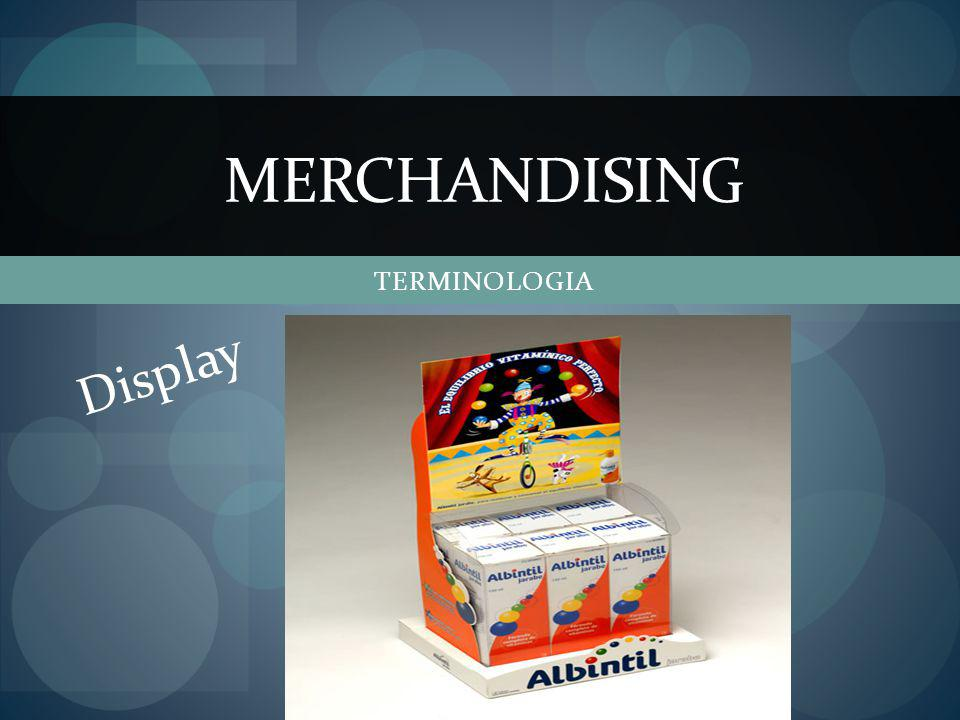 TERMINOLOGIA MERCHANDISING Display