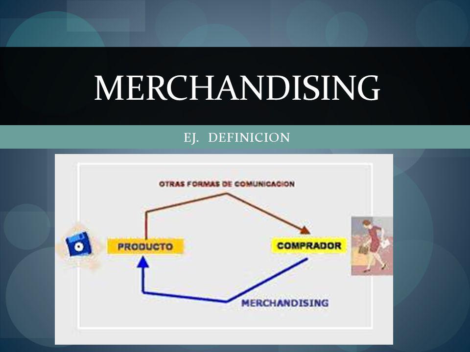 EJ. DEFINICION MERCHANDISING