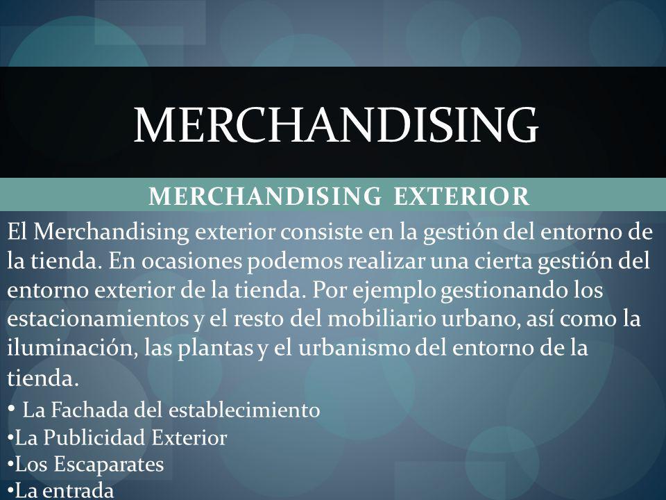 MERCHANDISING EXTERIOR MERCHANDISING El Merchandising exterior consiste en la gestión del entorno de la tienda. En ocasiones podemos realizar una cier
