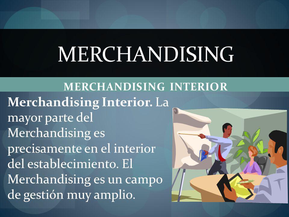MERCHANDISING INTERIOR MERCHANDISING Merchandising Interior. La mayor parte del Merchandising es precisamente en el interior del establecimiento. El M
