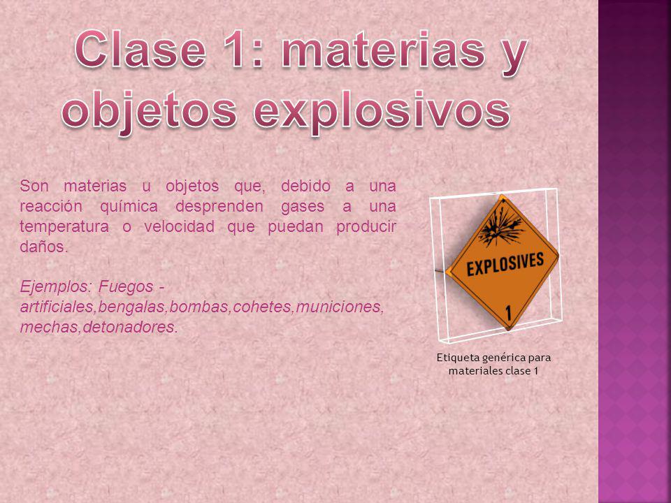 Son materias u objetos que, debido a una reacción química desprenden gases a una temperatura o velocidad que puedan producir daños. Ejemplos: Fuegos -