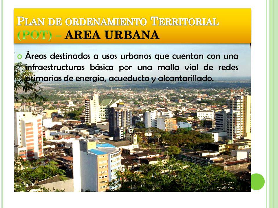 Áreas destinados a usos urbanos que cuentan con una infraestructuras básica por una malla vial de redes primarias de energía, acueducto y alcantarilla