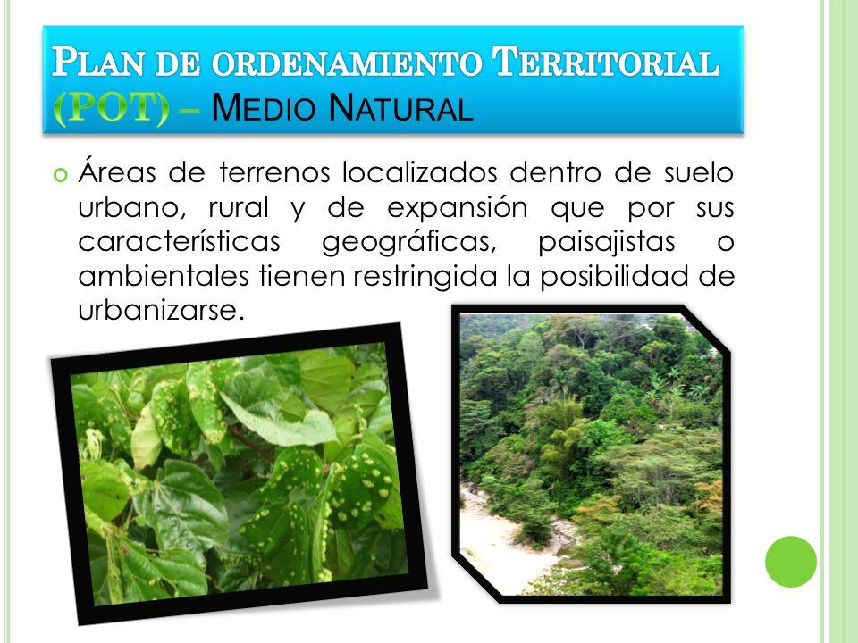 Áreas de terrenos localizados dentro de suelo urbano, rural y de expansión que por sus características geográficas, paisajistas o ambientales tienen r