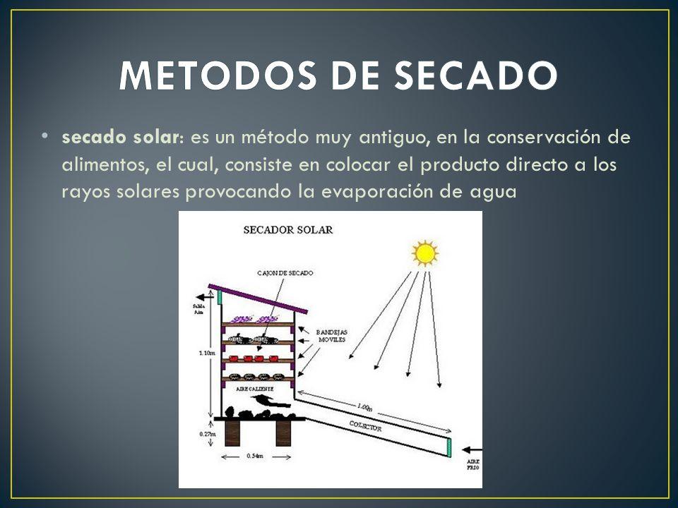 secado solar: es un método muy antiguo, en la conservación de alimentos, el cual, consiste en colocar el producto directo a los rayos solares provocando la evaporación de agua